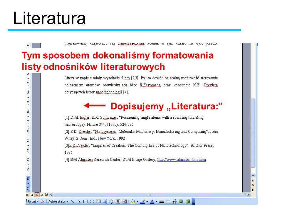 Dopisujemy Literatura: Literatura Tym sposobem dokonaliśmy formatowania listy odnośników literaturowych