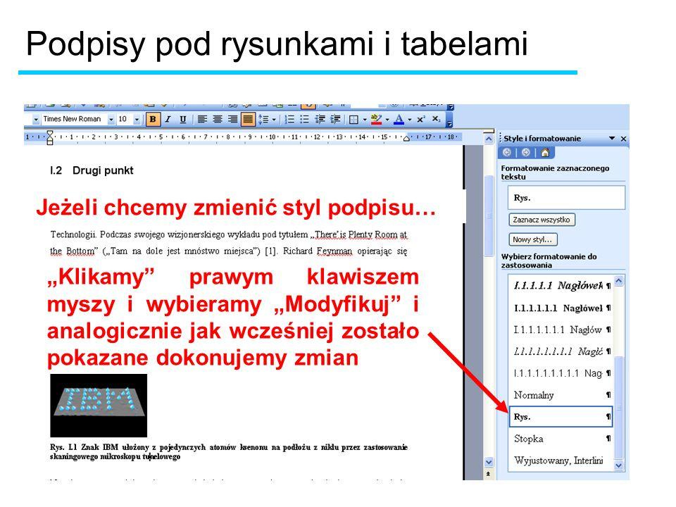 Podpisy pod rysunkami i tabelami Klikamy prawym klawiszem myszy i wybieramy Modyfikuj i analogicznie jak wcześniej zostało pokazane dokonujemy zmian Jeżeli chcemy zmienić styl podpisu…