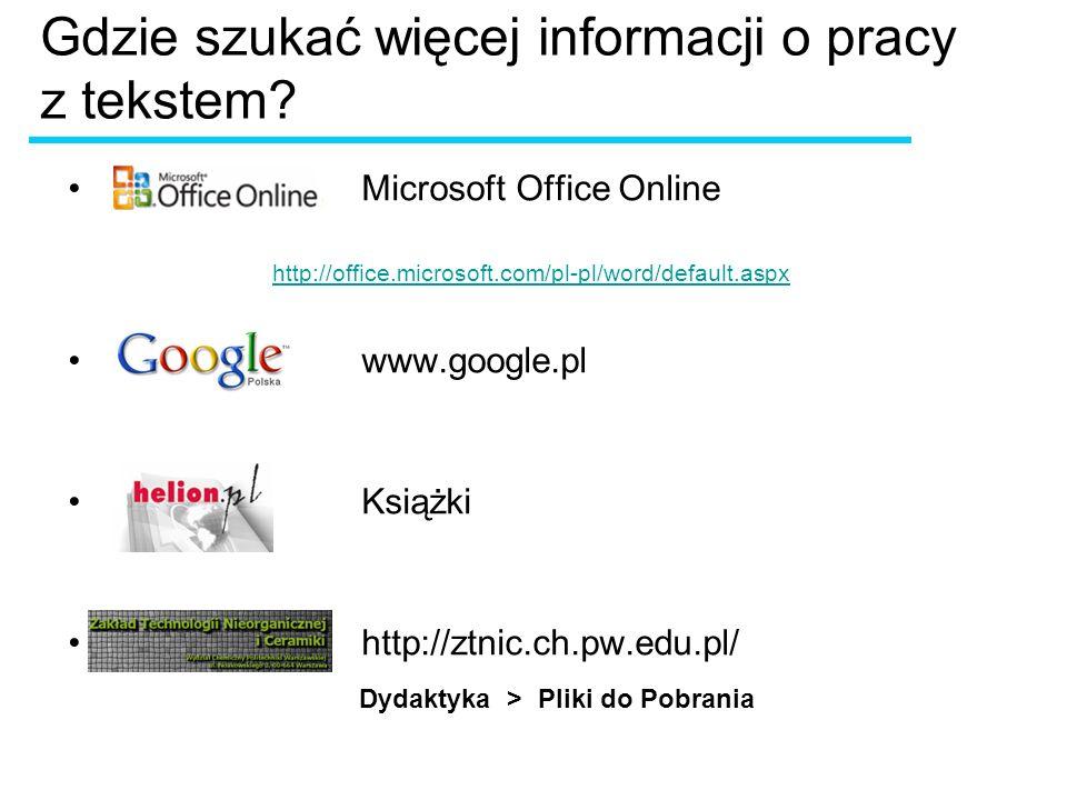 Gdzie szukać więcej informacji o pracy z tekstem? Microsoft Office Online http://office.microsoft.com/pl-pl/word/default.aspx www.google.pl Książki ht