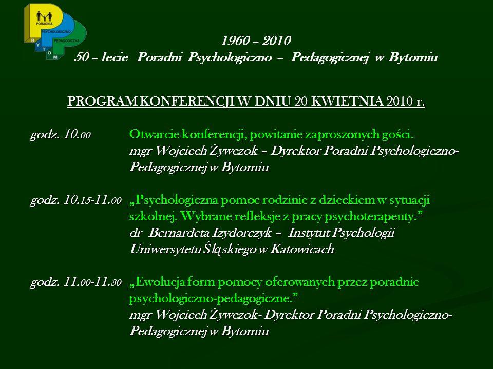 1960 – 2010 50 – lecie Poradni Psychologiczno – Pedagogicznej w Bytomiu PROGRAM KONFERENCJI W DNIU 20 KWIETNIA 2010 r.