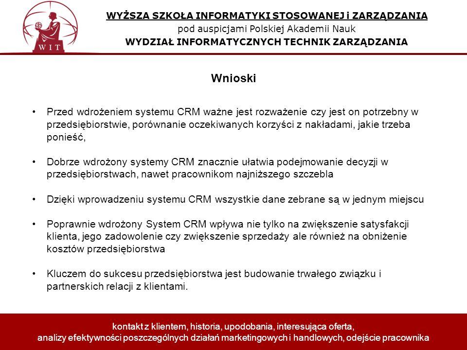 Przed wdrożeniem systemu CRM ważne jest rozważenie czy jest on potrzebny w przedsiębiorstwie, porównanie oczekiwanych korzyści z nakładami, jakie trzeba ponieść, Dobrze wdrożony systemy CRM znacznie ułatwia podejmowanie decyzji w przedsiębiorstwach, nawet pracownikom najniższego szczebla Dzięki wprowadzeniu systemu CRM wszystkie dane zebrane są w jednym miejscu Poprawnie wdrożony System CRM wpływa nie tylko na zwiększenie satysfakcji klienta, jego zadowolenie czy zwiększenie sprzedaży ale również na obniżenie kosztów przedsiębiorstwa Kluczem do sukcesu przedsiębiorstwa jest budowanie trwałego związku i partnerskich relacji z klientami.