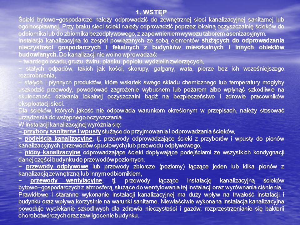 1. WSTĘP Ścieki bytowogospodarcze należy odprowadzić do zewnętrznej sieci kanalizacyjnej sanitarnej lub ogólnospławnej. Przy braku sieci ścieki należy