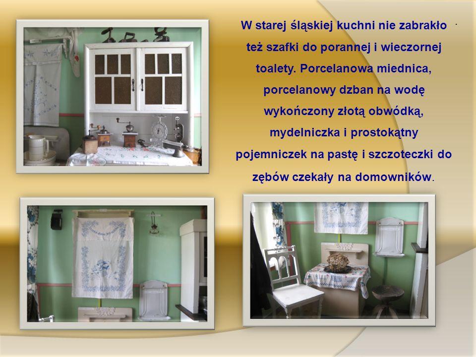 W starej śląskiej kuchni nie zabrakło też szafki do porannej i wieczornej toalety.