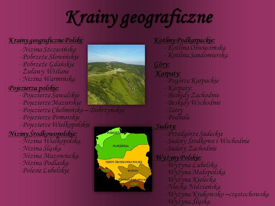 Krainy geograficzne Krainy geograficzne Polski: -Nizina Szczecińska - Pobrzeże Słowińskie - Pobrzeże Gdańskie - Żuławy Wiślane - Nizina Warmińska Poje