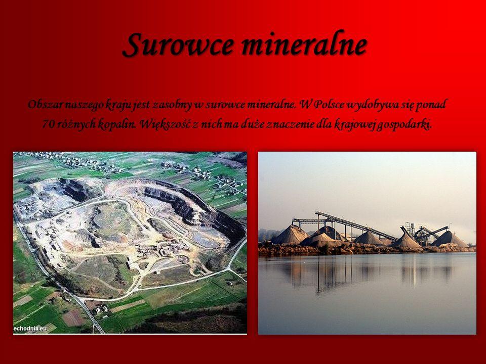 Surowce mineralne Obszar naszego kraju jest zasobny w surowce mineralne. W Polsce wydobywa się ponad 70 różnych kopalin. Większość z nich ma duże znac