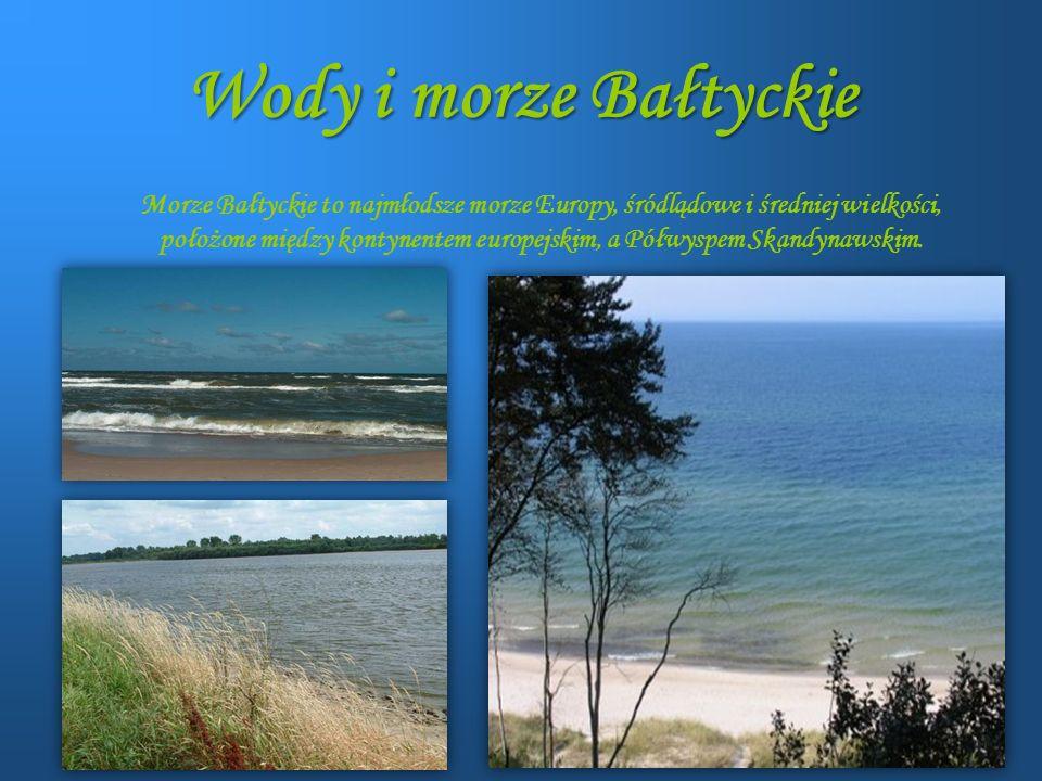 Wody i morze Bałtyckie Morze Bałtyckie to najmłodsze morze Europy, śródlądowe i średniej wielkości, położone między kontynentem europejskim, a Półwysp