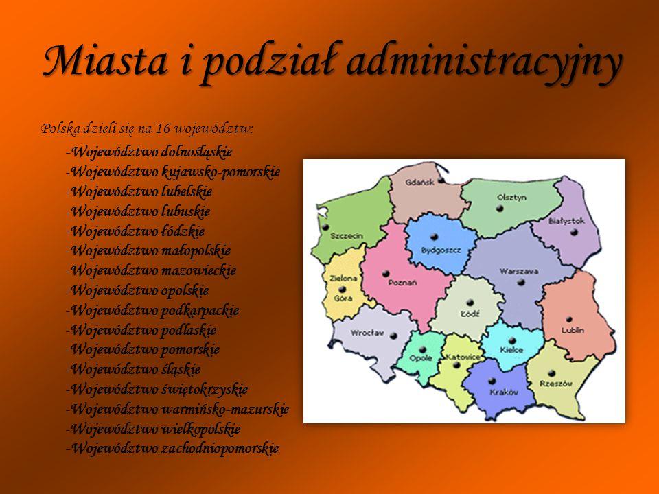 Miasta i podział administracyjny Polska dzieli się na 16 województw: -Województwo dolnośląskie -Województwo kujawsko-pomorskie -Województwo lubelskie