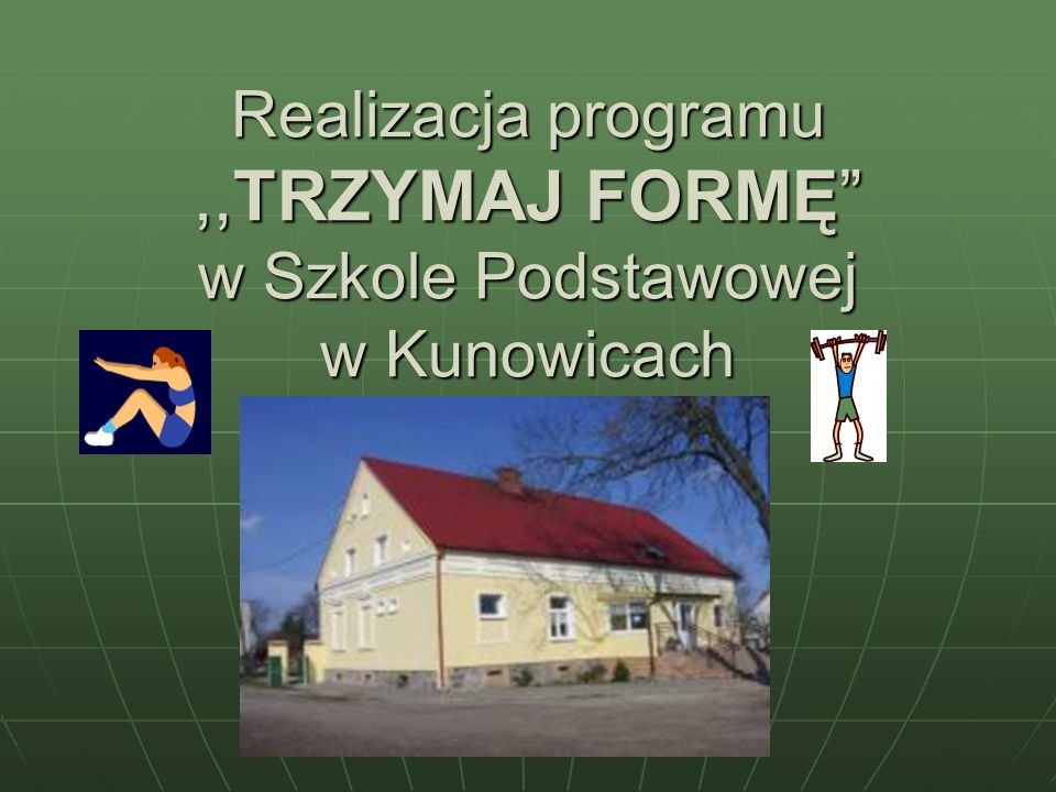 Realizacja programu,,TRZYMAJ FORMĘ w Szkole Podstawowej w Kunowicach