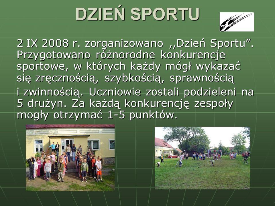 DZIEŃ SPORTU 2 IX 2008 r. zorganizowano,,Dzień Sportu. Przygotowano różnorodne konkurencje sportowe, w których każdy mógł wykazać się zręcznością, szy