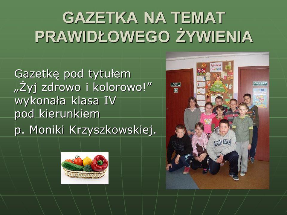 GAZETKA NA TEMAT PRAWIDŁOWEGO ŻYWIENIA Gazetkę pod tytułem Żyj zdrowo i kolorowo! wykonała klasa IV pod kierunkiem p. Moniki Krzyszkowskiej.