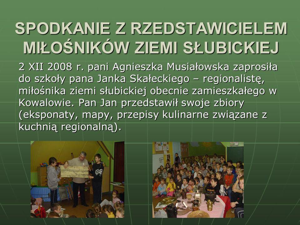 SPODKANIE Z RZEDSTAWICIELEM MIŁOŚNIKÓW ZIEMI SŁUBICKIEJ 2 XII 2008 r. pani Agnieszka Musiałowska zaprosiła do szkoły pana Janka Skałeckiego – regional