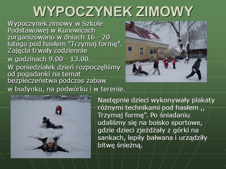 WYPOCZYNEK ZIMOWY Wypoczynek zimowy w Szkole Podstawowej w Kunowicach zorganizowano w dniach 16 - 20 lutego pod hasłem