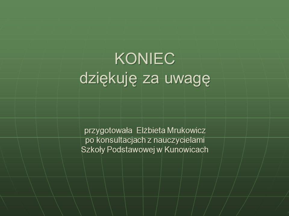 KONIEC dziękuję za uwagę przygotowała Elżbieta Mrukowicz po konsultacjach z nauczycielami Szkoły Podstawowej w Kunowicach