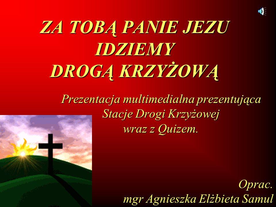 1.Pan Jezus na śmierć skazany 2. Pan Jezus bierze krzyż na swe ramiona 3.
