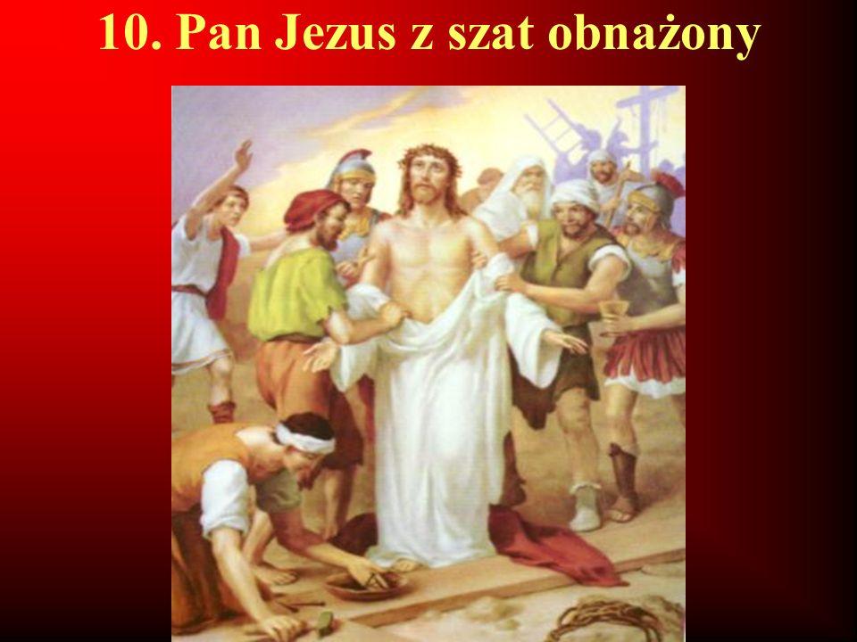 10. Pan Jezus z szat obnażony