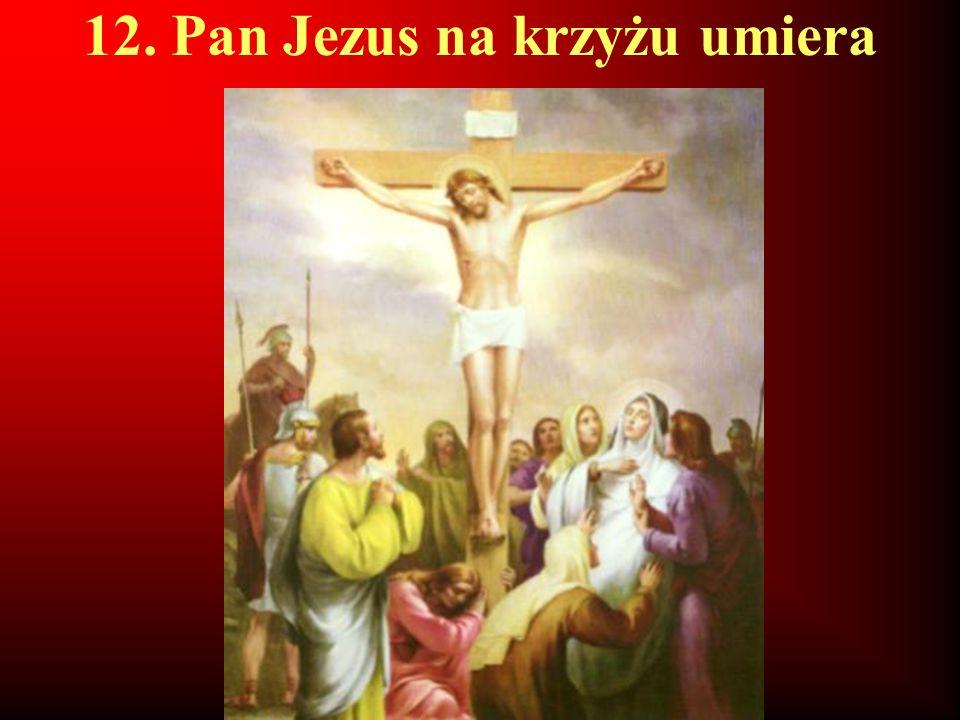 12. Pan Jezus na krzyżu umiera