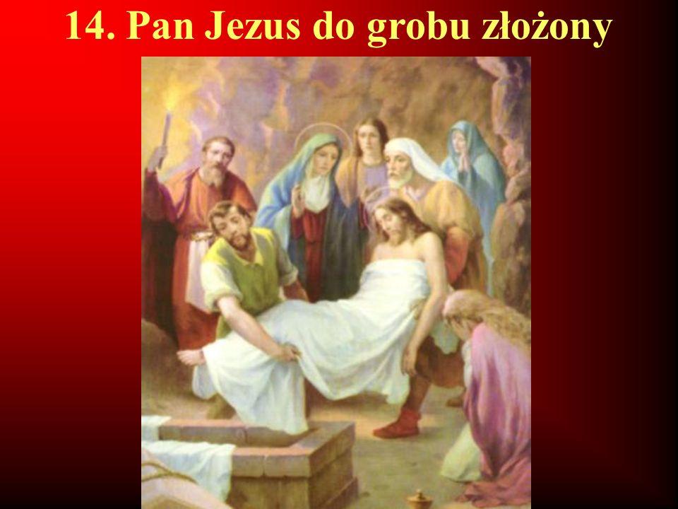 14. Pan Jezus do grobu złożony