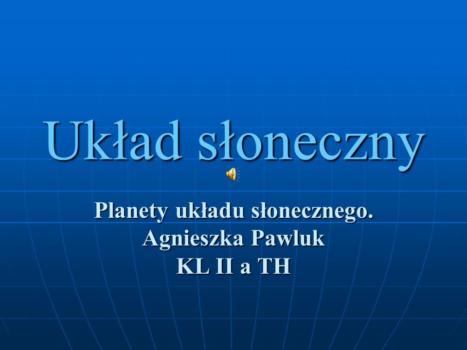 Układ słoneczny Planety układu słonecznego. Agnieszka Pawluk KL II a TH