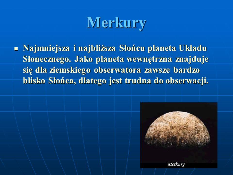 Merkury Najmniejsza i najbliższa Słońcu planeta Układu Słonecznego. Jako planeta wewnętrzna znajduje się dla ziemskiego obserwatora zawsze bardzo blis