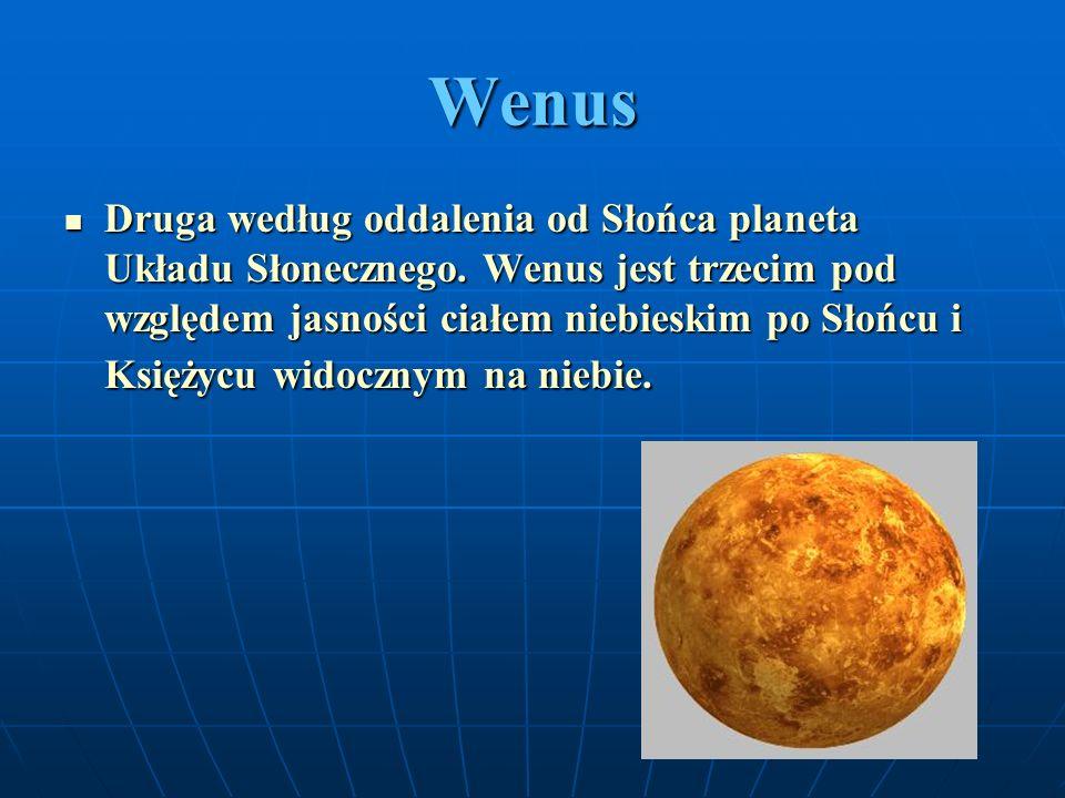 Wenus Druga według oddalenia od Słońca planeta Układu Słonecznego. Wenus jest trzecim pod względem jasności ciałem niebieskim po Słońcu i Księżycu wid