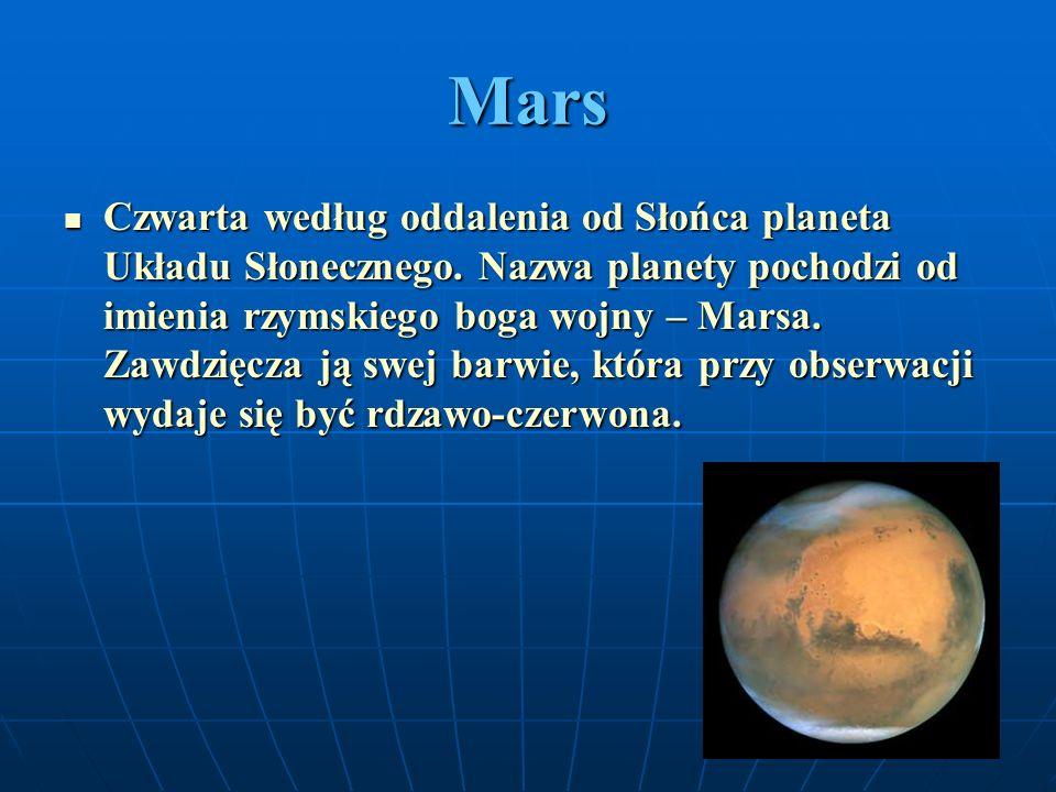 Mars Czwarta według oddalenia od Słońca planeta Układu Słonecznego. Nazwa planety pochodzi od imienia rzymskiego boga wojny – Marsa. Zawdzięcza ją swe
