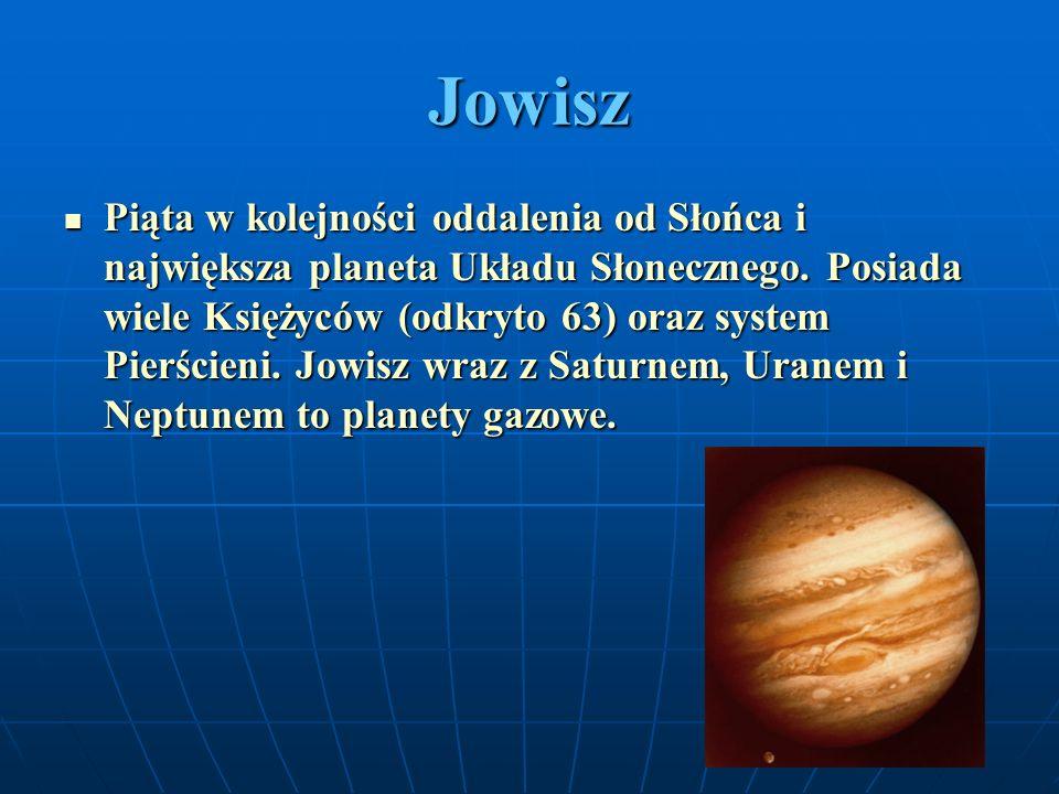 Jowisz Piąta w kolejności oddalenia od Słońca i największa planeta Układu Słonecznego. Posiada wiele Księżyców (odkryto 63) oraz system Pierścieni. Jo