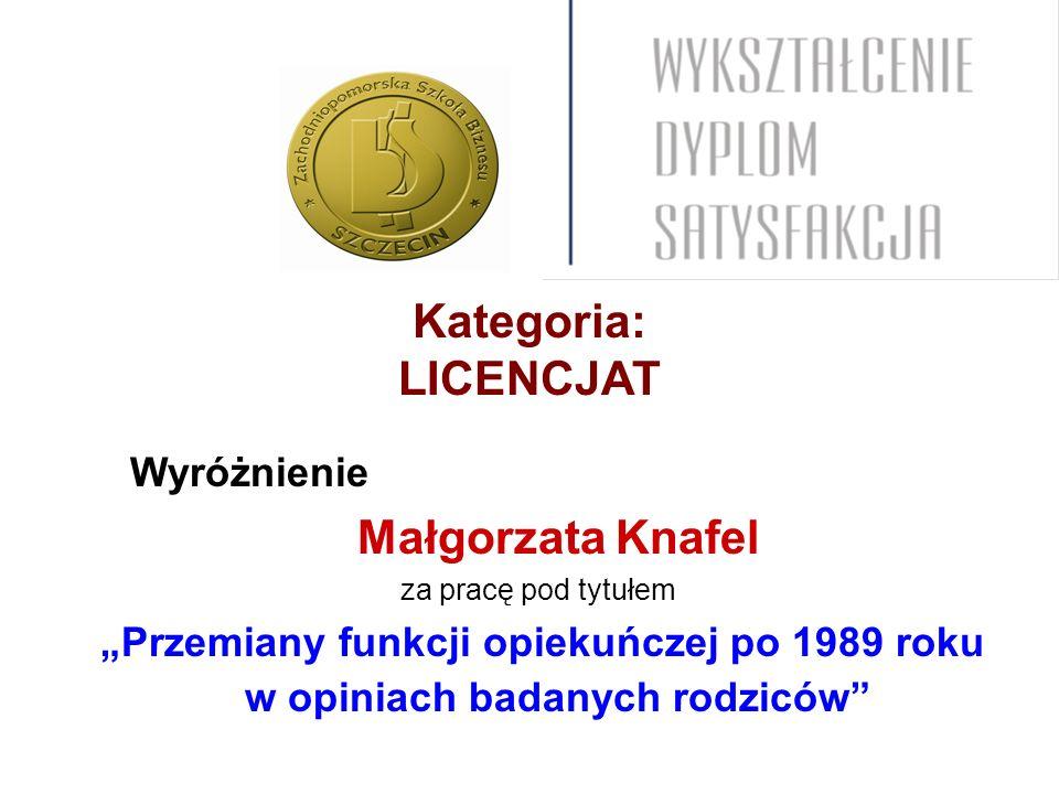 Kategoria: LICENCJAT Wyróżnienie Małgorzata Knafel za pracę pod tytułem Przemiany funkcji opiekuńczej po 1989 roku w opiniach badanych rodziców