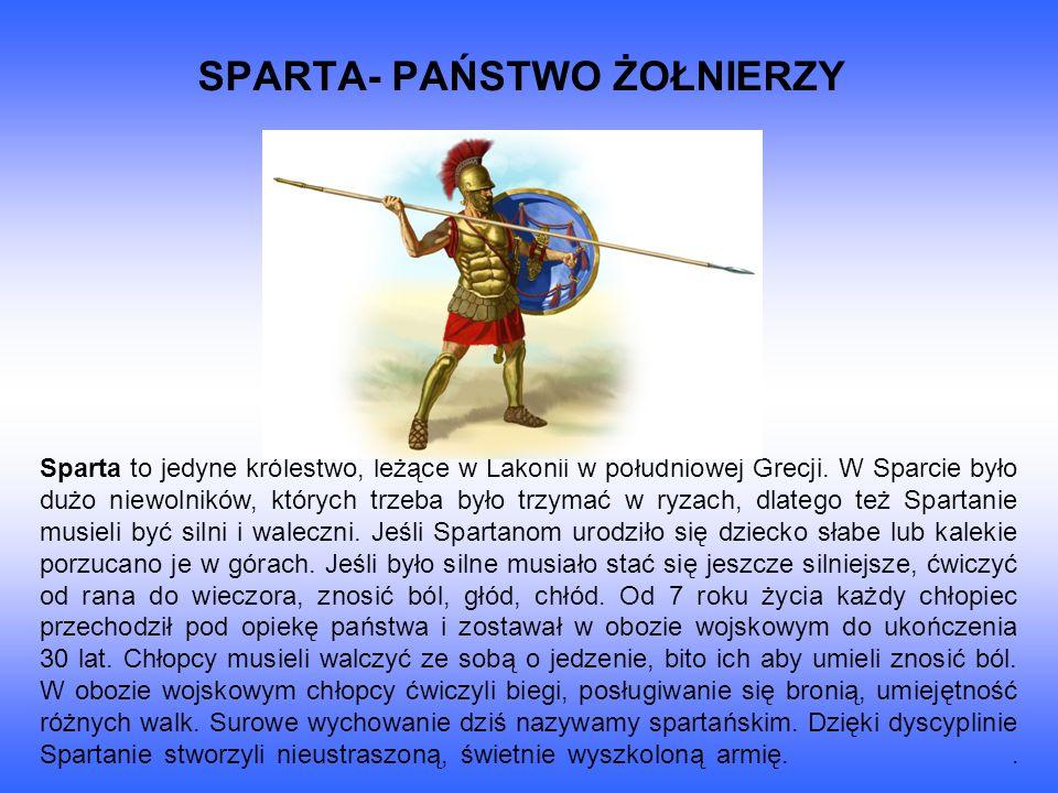 SPARTA- PAŃSTWO ŻOŁNIERZY Sparta to jedyne królestwo, leżące w Lakonii w południowej Grecji.