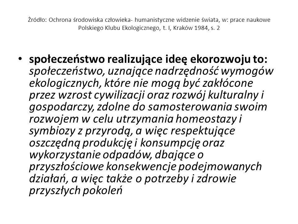 Żródło: Ochrona środowiska człowieka- humanistyczne widzenie świata, w: prace naukowe Polskiego Klubu Ekologicznego, t. I, Kraków 1984, s. 2 społeczeń