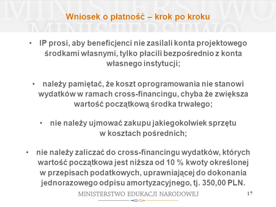 17 IP prosi, aby beneficjenci nie zasilali konta projektowego środkami własnymi, tylko płacili bezpośrednio z konta własnego instytucji; należy pamięt