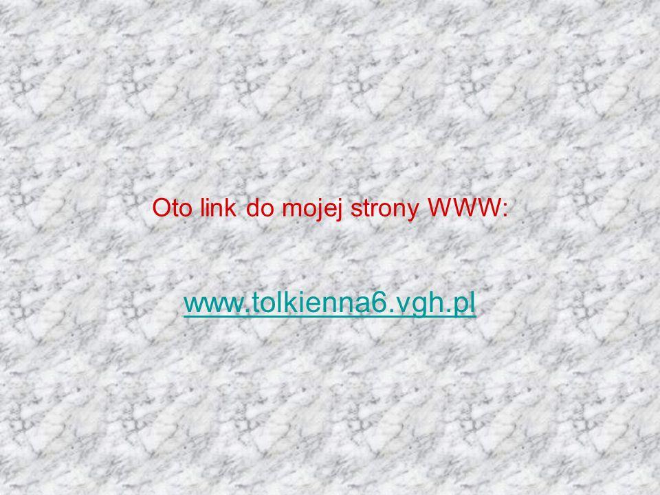 Oto link do mojej strony WWW: www.tolkienna6.vgh.pl