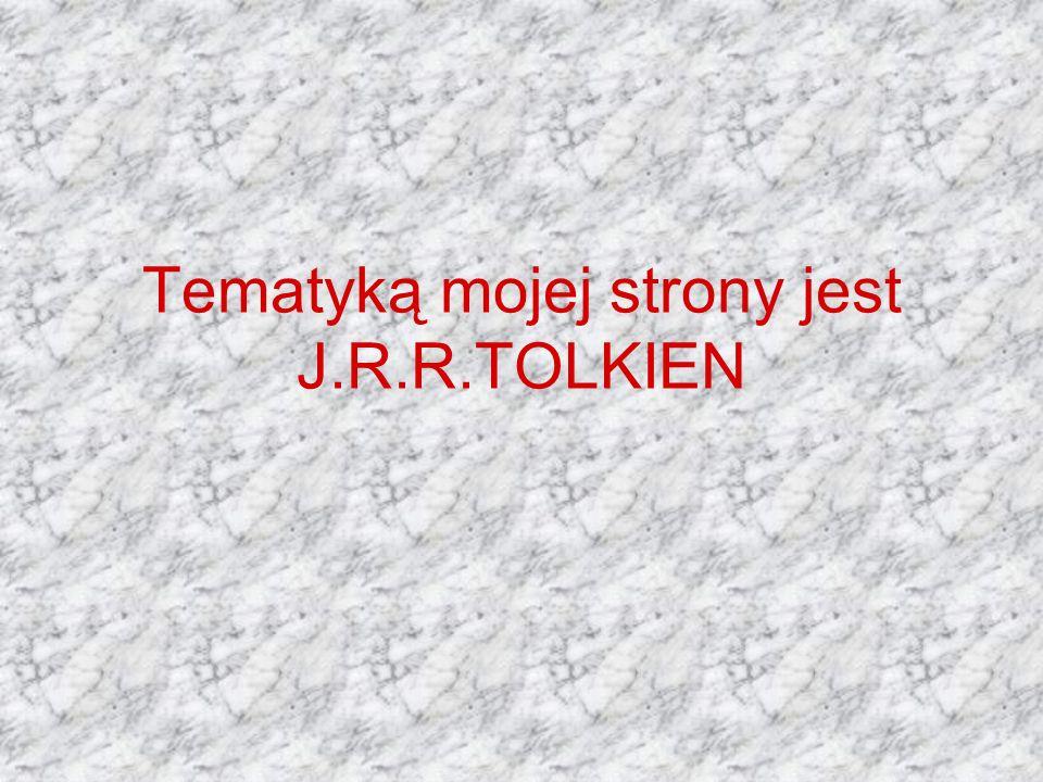 Tematyką mojej strony jest J.R.R.TOLKIEN