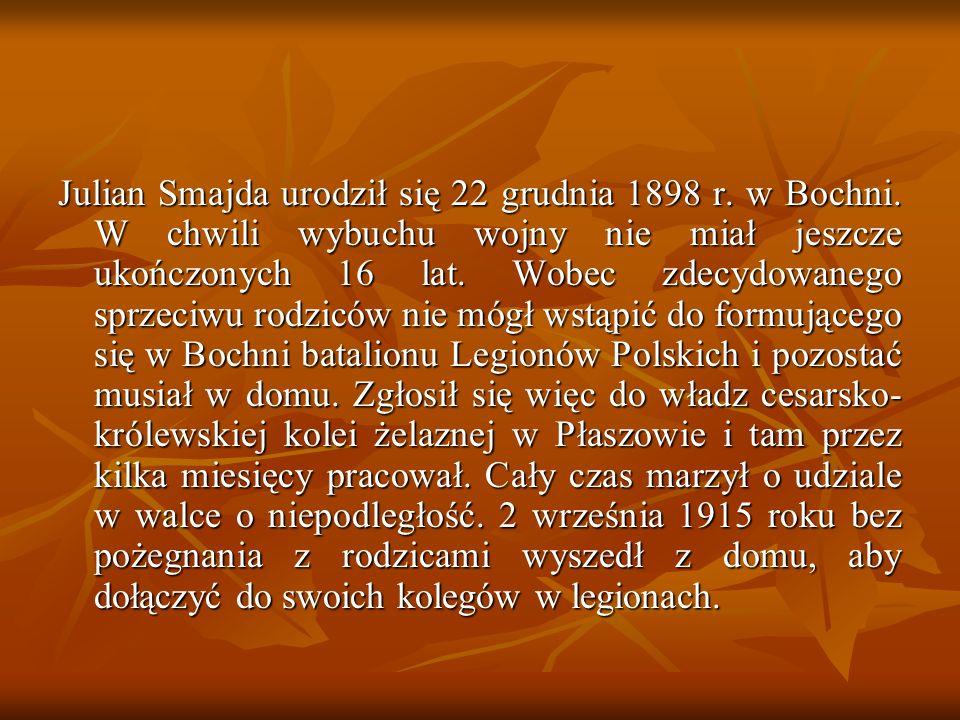 Julian Smajda urodził się 22 grudnia 1898 r. w Bochni. W chwili wybuchu wojny nie miał jeszcze ukończonych 16 lat. Wobec zdecydowanego sprzeciwu rodzi