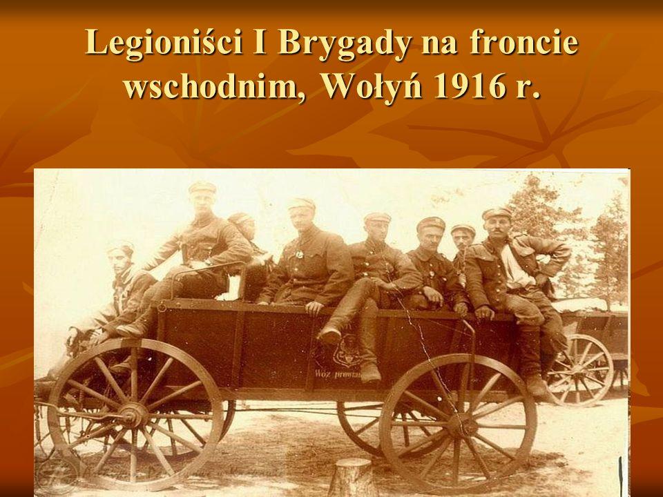 Legioniści I Brygady na froncie wschodnim, Wołyń 1916 r.