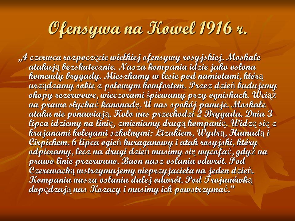 Ofensywa na Kowel 1916 r. 4 czerwca rozpocz ę cie wielkiej ofensywy rosyjskiej. Moskale atakuj ą bezskutecznie. Nasza kompania idzie jako osłona komen