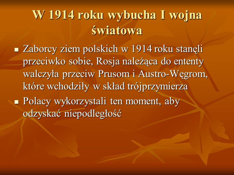 W 1914 roku wybucha I wojna światowa Zaborcy ziem polskich w 1914 roku stanęli przeciwko sobie, Rosja należąca do ententy walczyła przeciw Prusom i Au