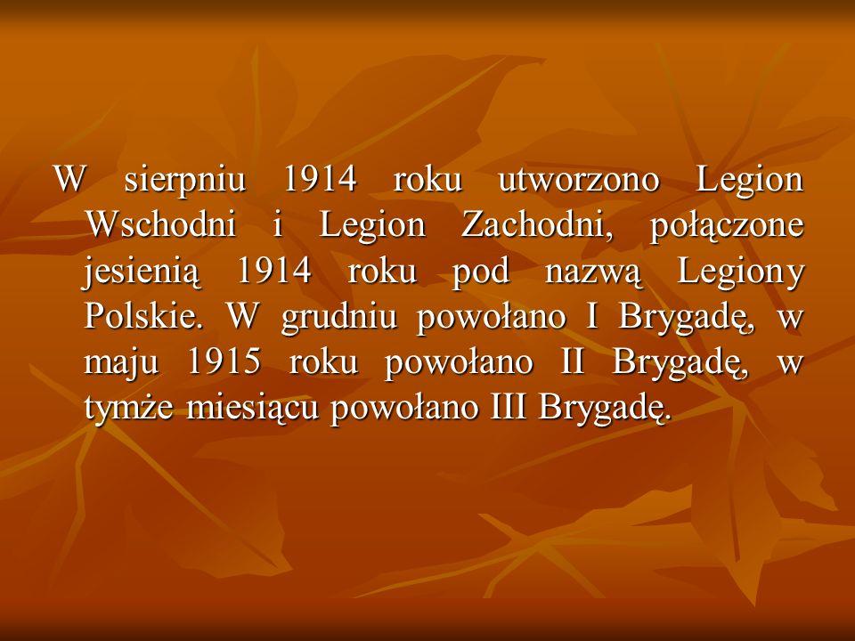 27 sierpnia 1914 roku po nieudanej próbie rozpoczęcia powstania w Królestwie Polskim, powstają dwa Legiony Polskie, które mają walczyć u boku Austro-Węgier przeciwko Rosji 27 sierpnia 1914 roku po nieudanej próbie rozpoczęcia powstania w Królestwie Polskim, powstają dwa Legiony Polskie, które mają walczyć u boku Austro-Węgier przeciwko Rosji Józef Piłsudski staje na czele I Brygady Legionów Józef Piłsudski staje na czele I Brygady Legionów