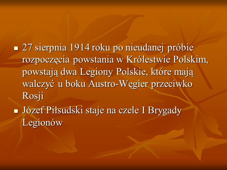 27 sierpnia 1914 roku po nieudanej próbie rozpoczęcia powstania w Królestwie Polskim, powstają dwa Legiony Polskie, które mają walczyć u boku Austro-W