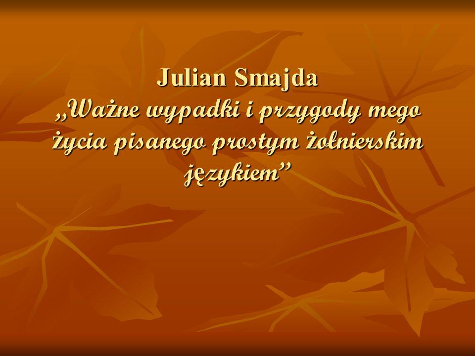 Julian Smajda Wa ż ne wypadki i przygody mego ż ycia pisanego prostym ż ołnierskim j ę zykiem