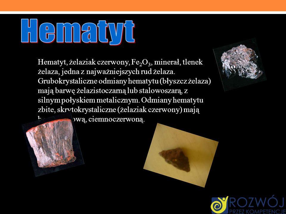 Hematyt, żelaziak czerwony, Fe 2 O 3, minerał, tlenek żelaza, jedna z najważniejszych rud żelaza. Grubokrystaliczne odmiany hematytu (błyszcz żelaza)
