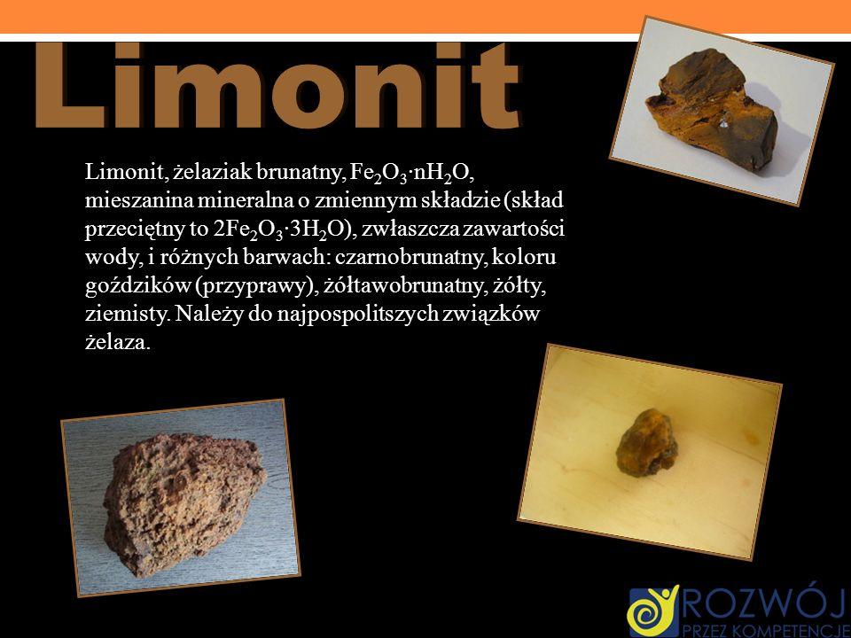 Limonit, żelaziak brunatny, Fe 2 O 3 ·nH 2 O, mieszanina mineralna o zmiennym składzie (skład przeciętny to 2Fe 2 O 3 ·3H 2 O), zwłaszcza zawartości w
