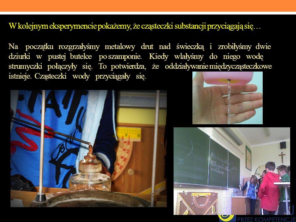 W kolejnym eksperymencie pokażemy, że cząsteczki substancji przyciągają się… Na początku rozgrzałyśmy metalowy drut nad świeczką i zrobiłyśmy dwie dzi