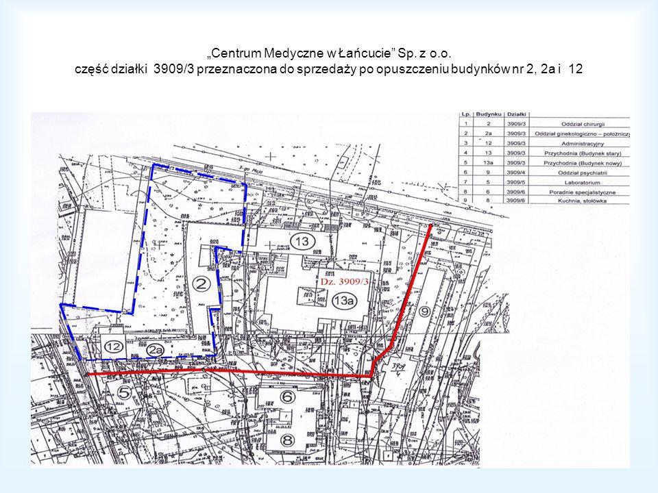 Centrum Medyczne w Łańcucie Sp. z o.o. część działki 3909/3 przeznaczona do sprzedaży po opuszczeniu budynków nr 2, 2a i 12