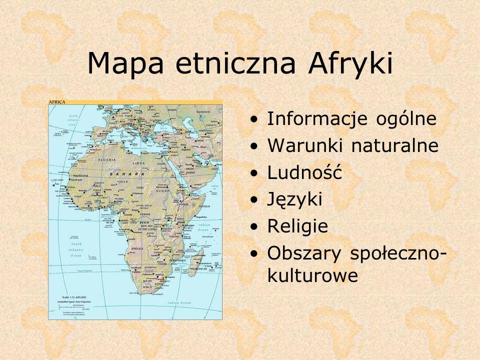 Mapa etniczna Afryki Informacje ogólne Warunki naturalne Ludność Języki Religie Obszary społeczno- kulturowe