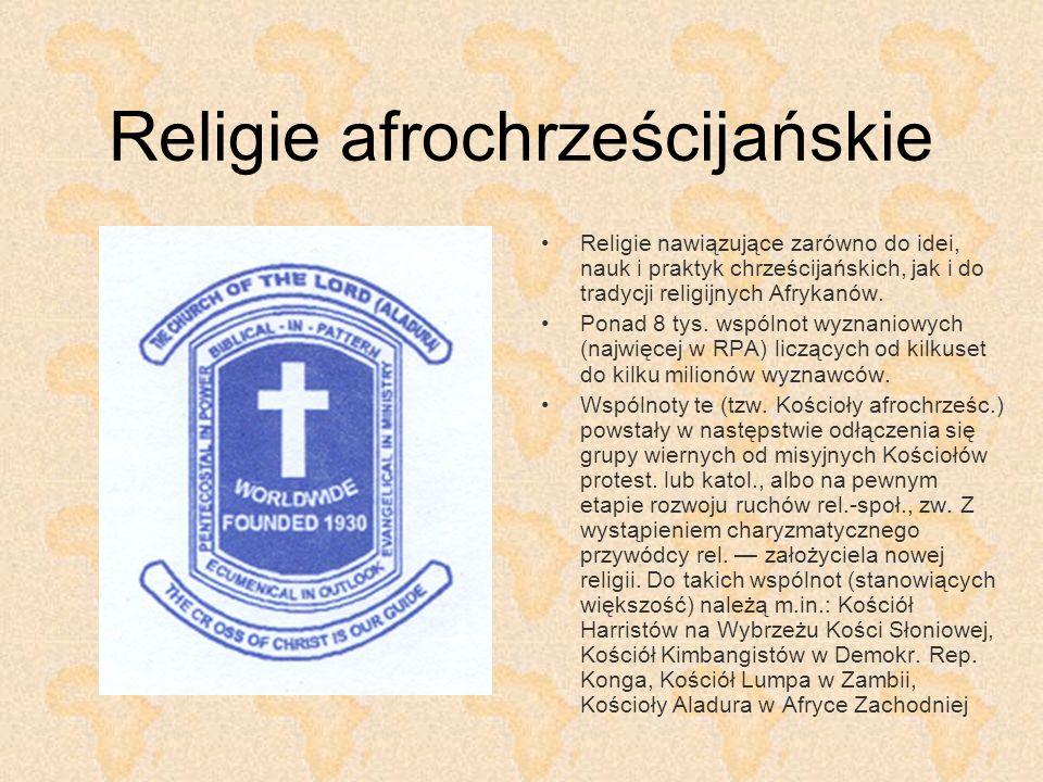 Religie afrochrześcijańskie Religie nawiązujące zarówno do idei, nauk i praktyk chrześcijańskich, jak i do tradycji religijnych Afrykanów. Ponad 8 tys