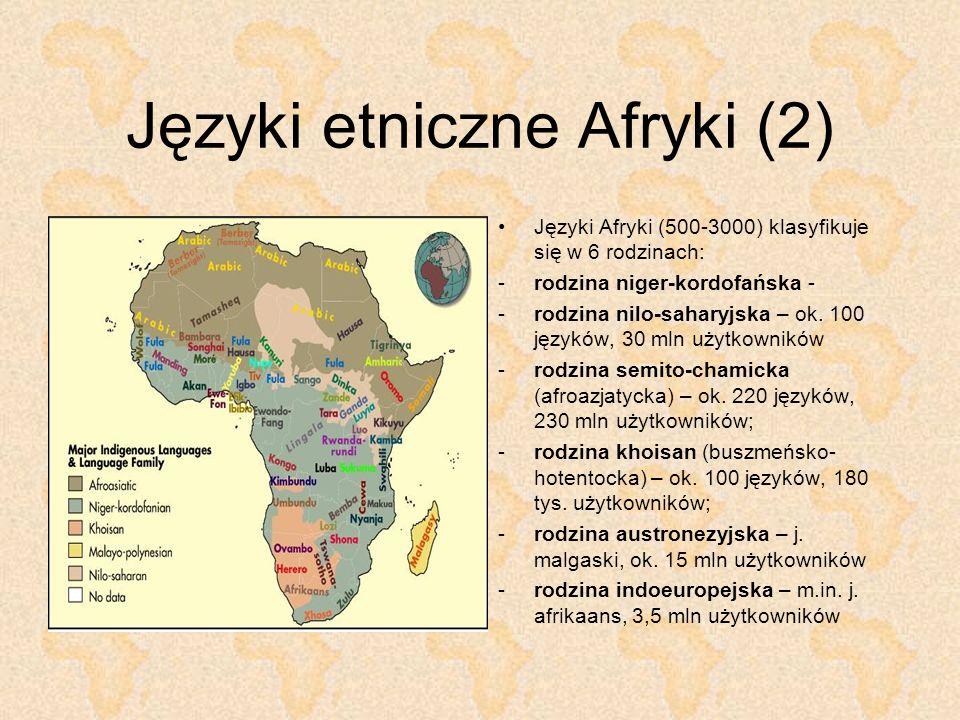 Języki etniczne Afryki (2) Języki Afryki (500-3000) klasyfikuje się w 6 rodzinach: -rodzina niger-kordofańska - -rodzina nilo-saharyjska – ok. 100 jęz