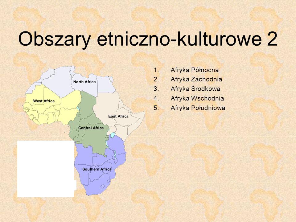 Obszary etniczno-kulturowe 2 1.Afryka Północna 2.Afryka Zachodnia 3.Afryka Środkowa 4.Afryka Wschodnia 5.Afryka Południowa