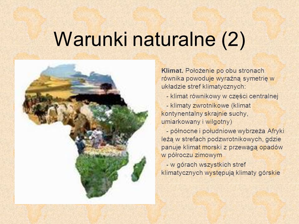 Warunki naturalne (2) Klimat. Położenie po obu stronach równika powoduje wyraźną symetrię w układzie stref klimatycznych: - klimat równikowy w części