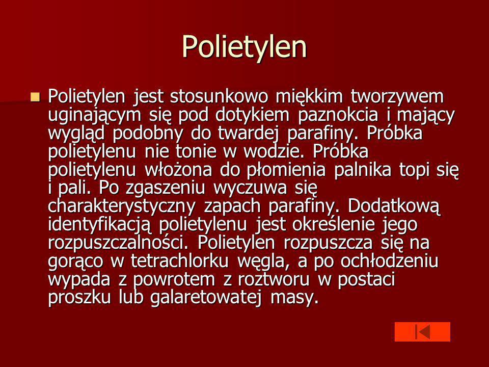 Polietylen Polietylen jest stosunkowo miękkim tworzywem uginającym się pod dotykiem paznokcia i mający wygląd podobny do twardej parafiny.