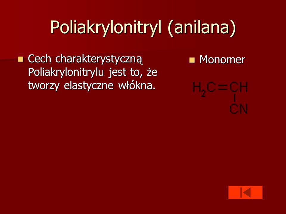 Poliakrylonitryl (anilana) Cech charakterystyczną Poliakrylonitrylu jest to, że tworzy elastyczne włókna.
